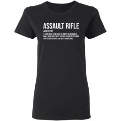 Assault rifle adjective a political term used by idiots to describe a small arms rifle shirt $19.95 redirect04132021010414 2