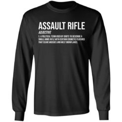 Assault rifle adjective a political term used by idiots to describe a small arms rifle shirt $19.95 redirect04132021010414 4
