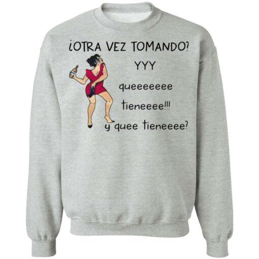 Woman otra vez tomando yyy queeeeeee tieneeee y quee tieneeee shirt $19.95 redirect04132021010437 8