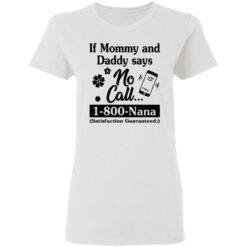 If mommy and daddy says no call 1800 Nana satisfaction guaranteed shirt $19.95 redirect04132021030420 1