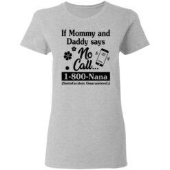 If mommy and daddy says no call 1800 Nana satisfaction guaranteed shirt $19.95 redirect04132021030420 2