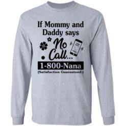 If mommy and daddy says no call 1800 Nana satisfaction guaranteed shirt $19.95 redirect04132021030420 3