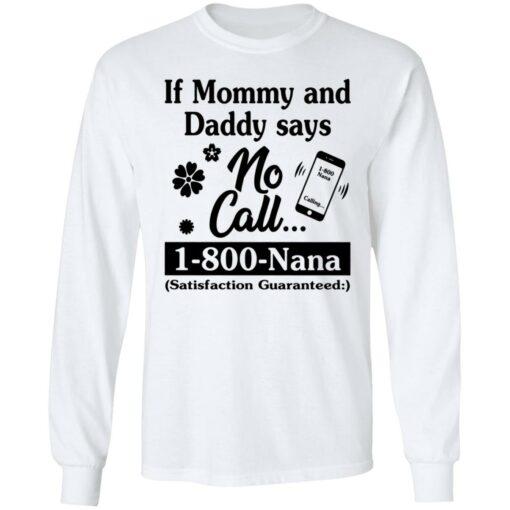If mommy and daddy says no call 1800 Nana satisfaction guaranteed shirt $19.95 redirect04132021030420 4