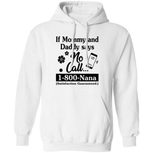 If mommy and daddy says no call 1800 Nana satisfaction guaranteed shirt $19.95 redirect04132021030420 6
