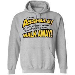 I'm an asshole so if you don't want your feelings hurt walk away shirt $19.95 redirect04132021040440 6
