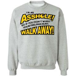 I'm an asshole so if you don't want your feelings hurt walk away shirt $19.95 redirect04132021040440 8