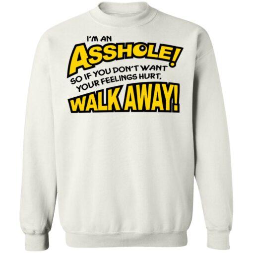 I'm an asshole so if you don't want your feelings hurt walk away shirt $19.95 redirect04132021040440 9