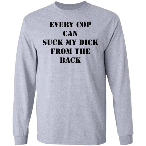 Every cop can suck my dick from the back shirt $19.95 redirect04132021220448 4