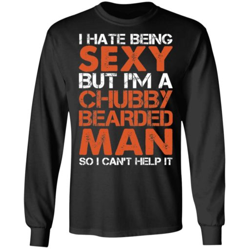 I hate being sexy but i'm a chubby bearded man so i can't help it shirt $19.95 redirect04132021230418 4