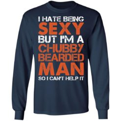 I hate being sexy but i'm a chubby bearded man so i can't help it shirt $19.95 redirect04132021230418 5