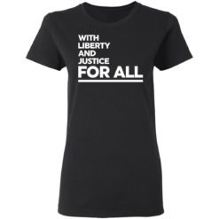 With liberty and justice for all shirt $19.95 redirect04142021020412 2