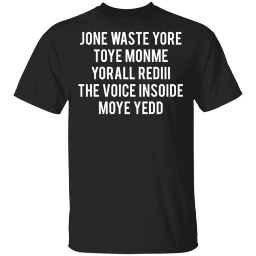 Jone waste your time shirt