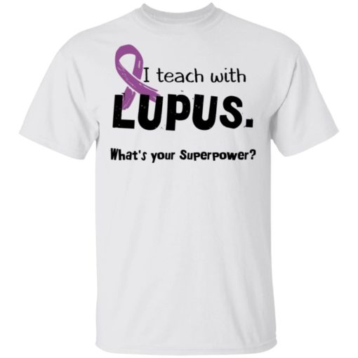 I teach with lupus what's your superpower shirt $19.95 redirect04162021030433