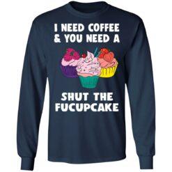 I need coffee and you need a cream shut the fucupcake shirt $19.95 redirect04162021040459 5