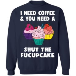I need coffee and you need a cream shut the fucupcake shirt $19.95 redirect04162021040459 9
