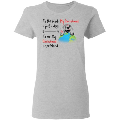To the world my dachshund is just a dogs to me my dachshund is the world shirt $19.95 redirect04162021050430 3