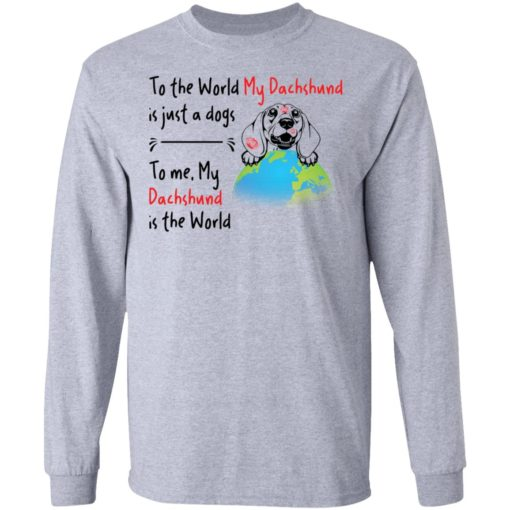 To the world my dachshund is just a dogs to me my dachshund is the world shirt $19.95 redirect04162021050430 4