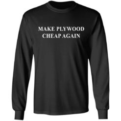 Make plywood cheap again shirt $19.95 redirect04182021230402 4
