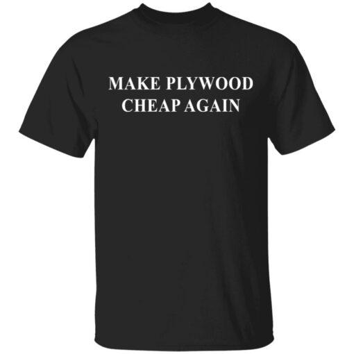 Make plywood cheap again shirt $19.95 redirect04182021230402