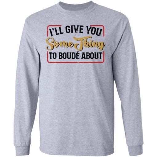 I'll give you something to boude about shirt $19.95 redirect04192021010430 4