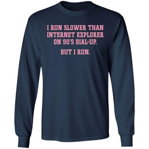 I run slower than internet explorer on 90's dial up but i run shirt $19.95 redirect04192021020420 5