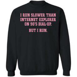 I run slower than internet explorer on 90's dial up but i run shirt $19.95 redirect04192021020420 8