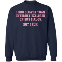 I run slower than internet explorer on 90's dial up but i run shirt $19.95 redirect04192021020420 9