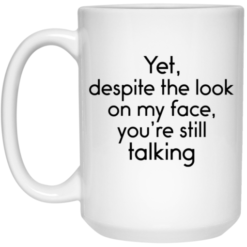 Yet despite the look on my face you're still talking mug $14.95 redirect04192021030404 2