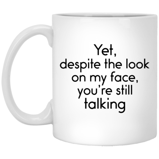 Yet despite the look on my face you're still talking mug $14.95 redirect04192021030404