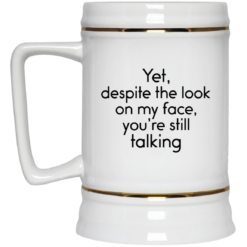 Yet despite the look on my face you're still talking mug $14.95 redirect04192021030405