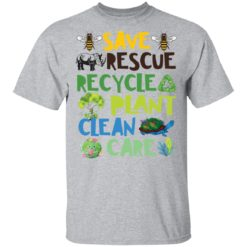 Save rescue recycle plant clean care shirt $19.95 redirect04192021040413 1