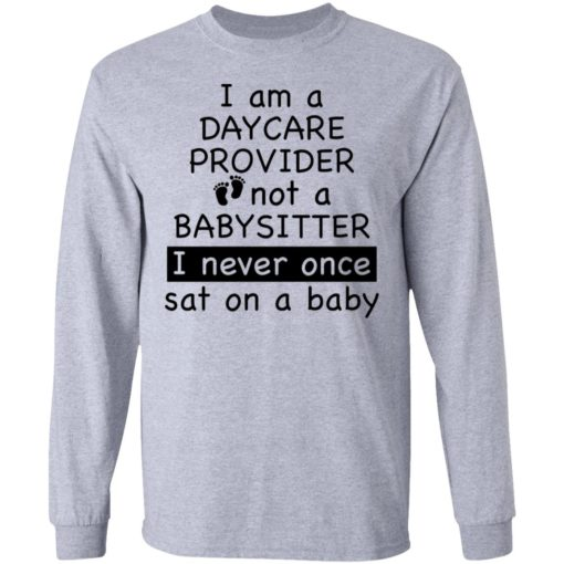 I am a daycare provider not a babysitter i never once sat on a baby shirt $19.95 redirect04192021230454 1