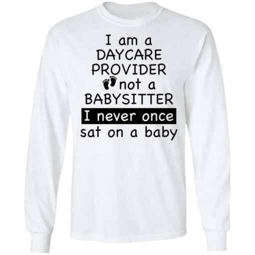 I am a daycare provider not a babysitter i never once sat on a baby shirt $19.95 redirect04192021230454 2