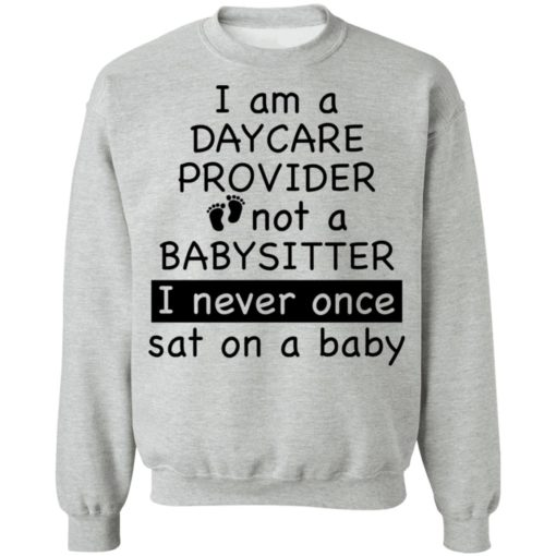 I am a daycare provider not a babysitter i never once sat on a baby shirt $19.95 redirect04192021230455