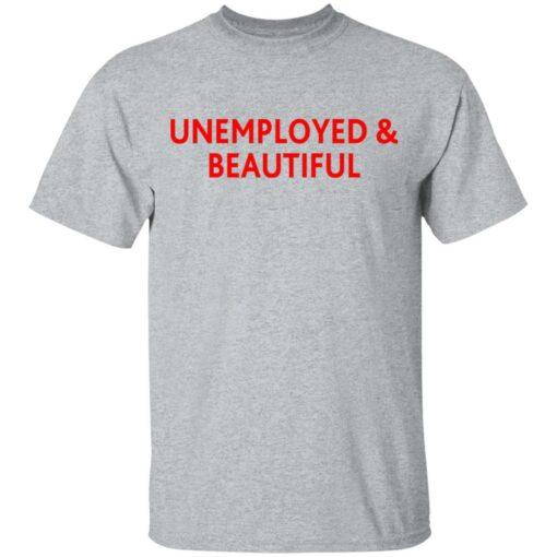 Unemployed and beautiful shirt $19.95 redirect04202021220454 1