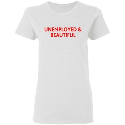Unemployed and beautiful shirt $19.95 redirect04202021220454 2