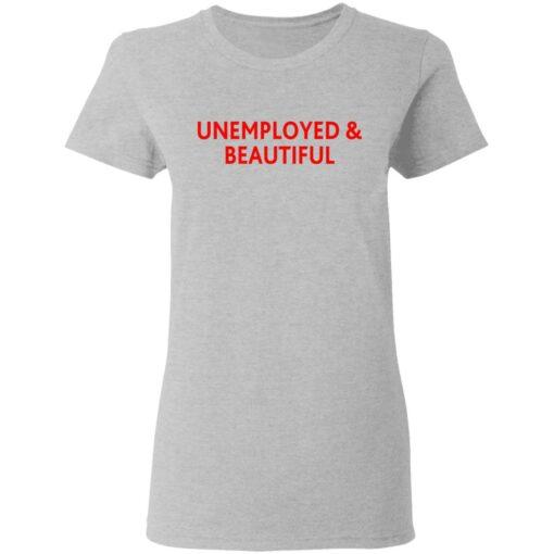 Unemployed and beautiful shirt $19.95 redirect04202021220454 3