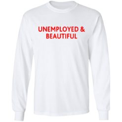 Unemployed and beautiful shirt $19.95 redirect04202021220454 5