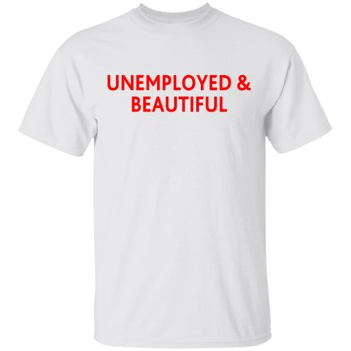 Unemployed and beautiful shirt $19.95 redirect04202021220454
