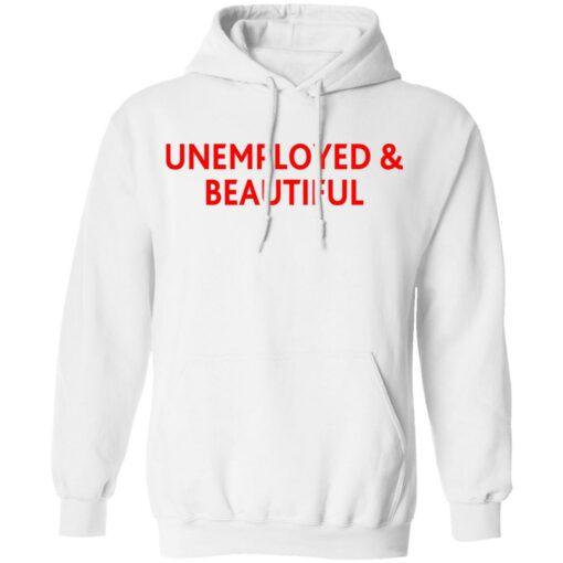 Unemployed and beautiful shirt $19.95 redirect04202021220454 7