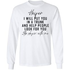 Heifer i will put you in a trunk and help people look for you stop playin' with me shirt $19.95 redirect04212021020431 3