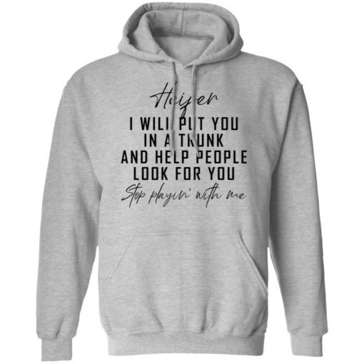 Heifer i will put you in a trunk and help people look for you stop playin' with me shirt $19.95 redirect04212021020431 4