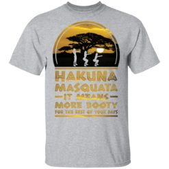 Hakuna Masquata it means more booty for the rest of your days shirt $19.95 redirect04212021020432 1