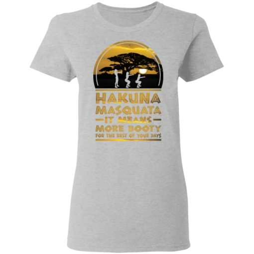 Hakuna Masquata it means more booty for the rest of your days shirt $19.95 redirect04212021020432 3