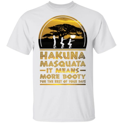 Hakuna Masquata it means more booty for the rest of your days shirt $19.95 redirect04212021020432