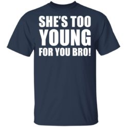 She's too young for you bro shirt $19.95 redirect04212021230436 1
