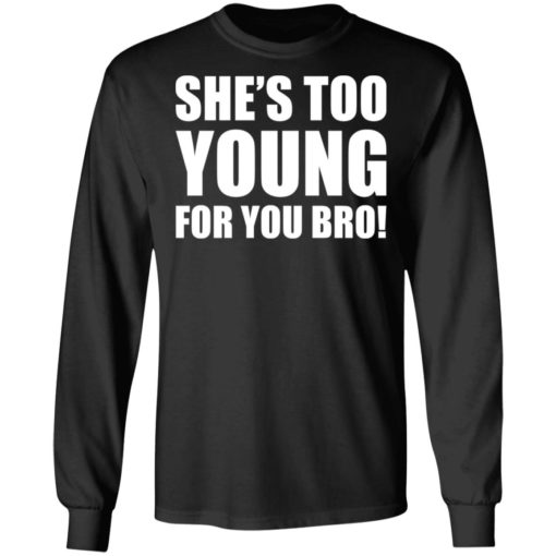 She's too young for you bro shirt $19.95 redirect04212021230437 1