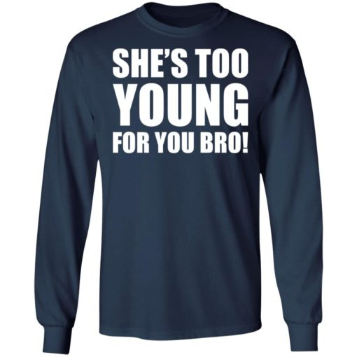 She's too young for you bro shirt $19.95 redirect04212021230437 2