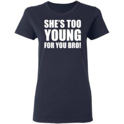 She's too young for you bro shirt $19.95 redirect04212021230437
