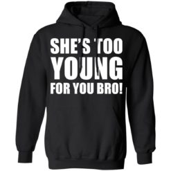 She's too young for you bro shirt $19.95 redirect04212021230437 3